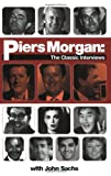 Piers Morgan the Classic Interviews, Piers Morgan and John Sachs, 1844542025