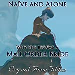 Naive and Alone: Why She Became a Mail Order Bride - Westward Wanted   Crystal Anne Tilden