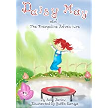 Daisy May and The Trampoline Adventure: (Book 1) A little girl on her trampoline, unexpectedly she bounces up to the sky and her adventure begins. (Daisy May and The Trampoline Adventures)