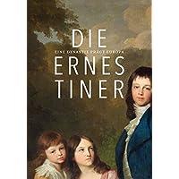 Die Ernestiner: Eine Dynastie prägt Europa