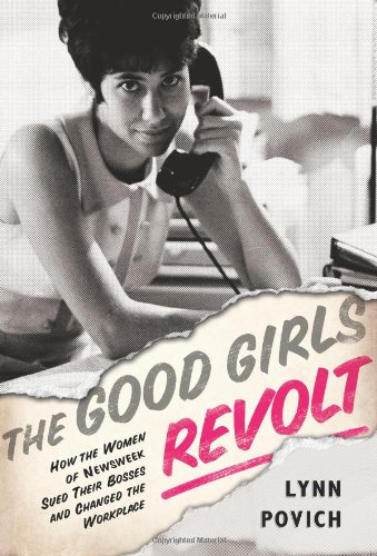 Image of The Good Girls Revolt: How the Women of Newsweek Sued their Bosses and Changed the Workplace
