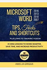 Microsoft Word 2007 2010 2013 2016 Tips Tricks and Shortcuts (Color Version): Work Smarter, Save Time, and Increase Productivity (Easy Learning Microsoft Office How-To Books) (Volume 1) Paperback
