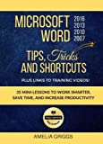 Microsoft Word 2007 2010 2013 2016 Tips Tricks and Shortcuts (Color Version): Work Smarter, Save Time, and Increase Productivity (Easy Learning Microsoft Office How-To Books) (Volume 1)