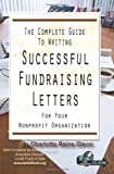 The Complete Guide to Writing Successful Fundraising Letters for Your Nonprofit Organization, Charlotte Rains Dixon, 1601382472