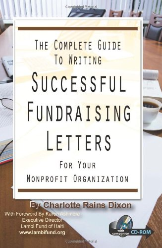 The Complete Guide to Writing Successful Fundraising Letters for Your Non Profit Organization: With Companion CD-ROM (Raising Fund Successful Letters)