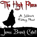 The High Place Audiobook by James Branch Cabell Narrated by Robert Blumenfeld