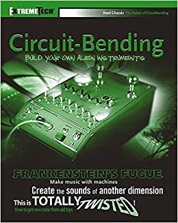 Buy Circuit-Bending: Build Your Own Alien Instruments (ExtremeTech ...