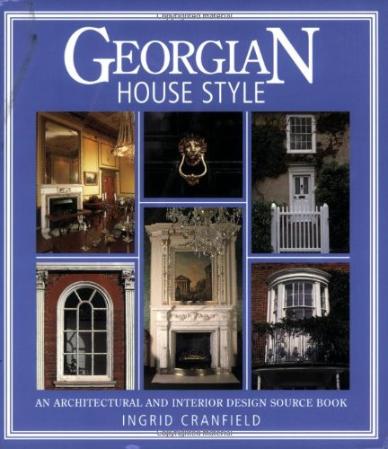 Georgian House Style An Architectural And Interior Design Source Book Ingrid Cranfield James Stevens Curl 8601409969183 Amazon Books