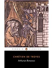"""Arthurian Romances: """"Erec and Enide"""",""""Cliges"""",""""Lancelot"""",""""Yvain"""",""""Perceval"""" (Classics)"""