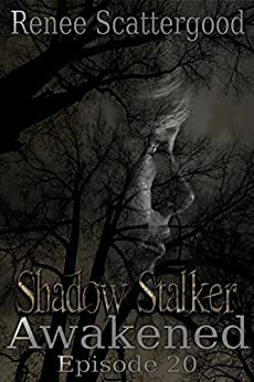 Shadow Stalker: Awakened (Episode 20) (Shadow Stalker Part 4) by [Scattergood, Renee]