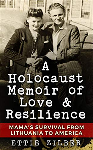 A Holocaust Memoir of Love & Resilience: Mama's Survival from Lithuania to America by [Zilber, Ettie]