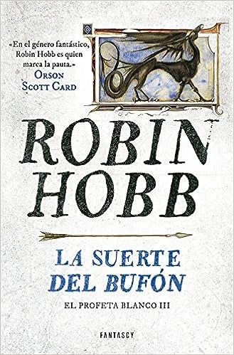 La suerte del bufón (El Profeta Blanco 3): Amazon.es: Robin Hobb ...