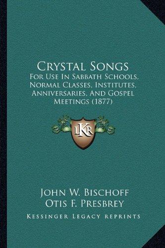 Download Crystal Songs: For Use In Sabbath Schools, Normal Classes, Institutes, Anniversaries, And Gospel Meetings (1877) PDF