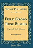 Amazon / Forgotten Books: Field Grown Rose Bushes Dependable Ready References Classic Reprint (Howard Rose Company)