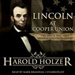 Lincoln at Cooper Union: The Speech That Made Abraham Lincoln President | Harold Holzer