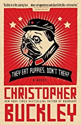 They Eat Puppies, Don't They?: A Novel by Buckley, Christopher (2013) Paperback