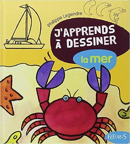 Lire un Philippe legendre - j apprends à dessiner - La mer - fleurus pdf ebook