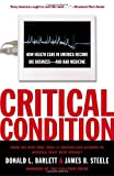 Critical Condition: How Health Care in America Became Big Business--and Bad Medicine, Donald L. Barlett, James B. Steele, 0767910753