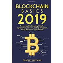 Blockchain Basics 2019: The New Updated Investing Bible for Cryptocurrency Economy, Trading, Investment, Mining (Ethereum, Ripple, Bitcoin)