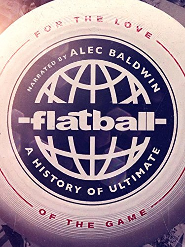 Flatball - A History of Ultimate ()