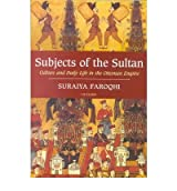 [( Subjects of the Sultan: Culture and Daily Life in the Ottoman Empire )] [by: Suraiya Faroqhi] [Nov-2005]