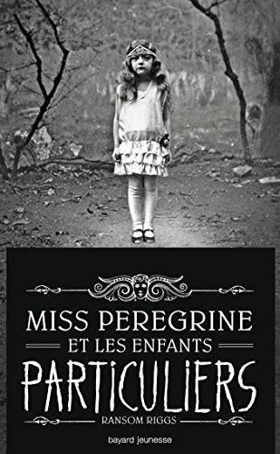 Miss Peregrine, Tome 01: Miss Peregrine Et Les Enfants Particuliers French Edition