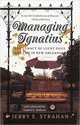 Managing Ignatius The Lunacy of Lucky Dogs and Life in New Orleans