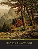 Mapping Yellowstone: A History of the Mapping of Yellowstone National Park
