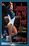 img - for Landing on My Feet: A Diary of Dreams by Kerri Strug (1998-10-03) book / textbook / text book