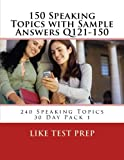 150 Speaking Topics with Sample Answers Q121-150: 240 Speaking Topics 30 Day Pack 1 (Volume 1)