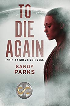 To Die Again (Infinity Solution Book 1) by [Parks, Sandy]