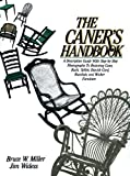 The Caner's Handbook: A Descriptive Guide With Step-By-Step Photographs for Restoring Cane, Rush, Splint, Danish Cord, Rawhide and Wicker Furniture by Bruce W. Miller (1991-12-31)