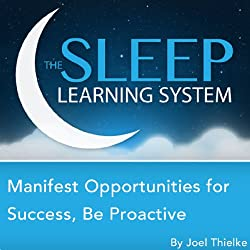 Manifest Opportunities for Success and Happiness, Be Proactive with Hypnosis, Meditation, Relaxation, and Affirmations