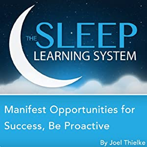 Manifest Opportunities for Success and Happiness, Be Proactive with Hypnosis, Meditation, Relaxation, and Affirmations  Audiobook
