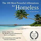 Affirmation - The 100 Most Powerful Affirmations for Homeless: Including 2 Positive & Affirmative Action Bonus Books on Success & Happiness, Also Included Conscious Visualization