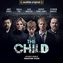 The Child: An Audible Drama Performance by Sebastian Fitzek Narrated by Rupert Penry-Jones, Jack Boulter, Emilia Fox, Stephen Marcus, Robert Glenister, Andy Serkis