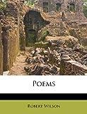 Poems, Robert Wilson, 1248907515
