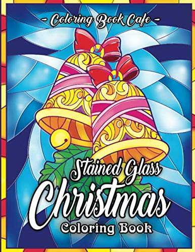 Stained Glass Christmas Coloring Book: An Adult Coloring Book Featuring A Beautiful Collection of Festive and Fun…