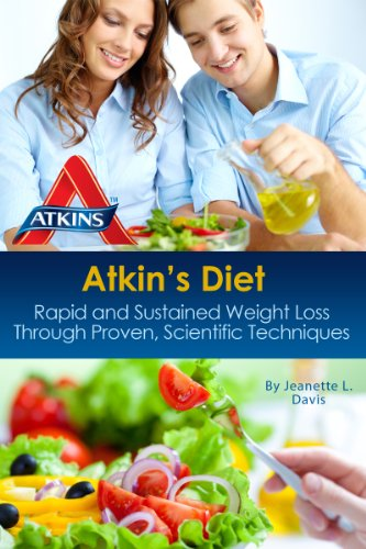 Atkins Diet: Rapid and Sustained Weight Loss through Proven, Scientific Techniques (Atkins Recipes) (Healthy Living Book 1)