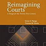 Reimagining Courts: A Design for the Twenty-First Century | Victor E Flango,Thomas M Clarke
