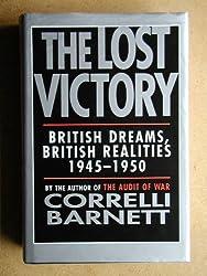 The Lost Victory: British Dreams, British Realities, 1945-50