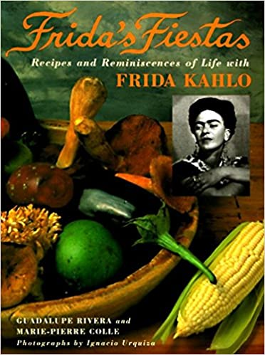 fridas fiestas recipes remniscences of life with frida kahlo hardback common