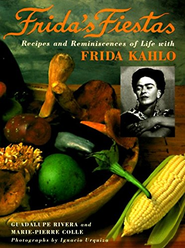 Frida's Fiestas: Recipes and Reminiscences of Life with Frida Kahlo by Marie-Pierre Colle, Guadalupe Rivera