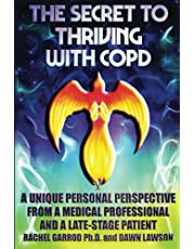 THE SECRET TO THRIVING WITH COPD: A UNIQUE PERSONAL PERSPECTIVE FROM A MEDICAL PROFESSIONAL AND A LATE-STAGE PATIENT
