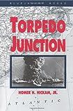 Torpedo Junction, Homer H. Hickam, 1557503621