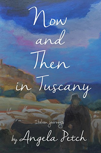 Now and Then in Tuscany: Italian journeys