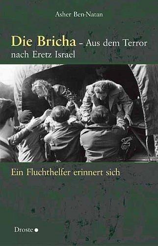 Die Bricha - Aus dem Terror nach Eretz Israel: Ein Fluchthelfer erinnert sich