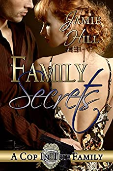 Family Secrets (A Cop in the Family Book 1) by [Hill, Jamie]