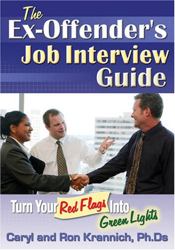 The Ex-Offender's Job Interview Guide: Turn Your Red Flags Into Green Lights