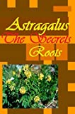 The Secrets of The Astragalus Root - Can it be Your Magic Wand? (Planet Herbs Book 6)
